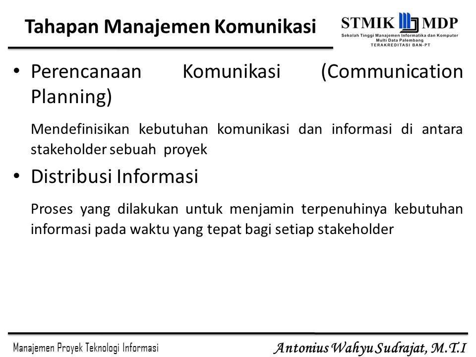 Manajemen Proyek Teknologi Informasi Antonius Wahyu Sudrajat, M.T.I Organizational Proces Assets (dlm Distribusi Informasi) Proses distribusi informasi dapat didokumentasikan dalam Organizational Process Assets.