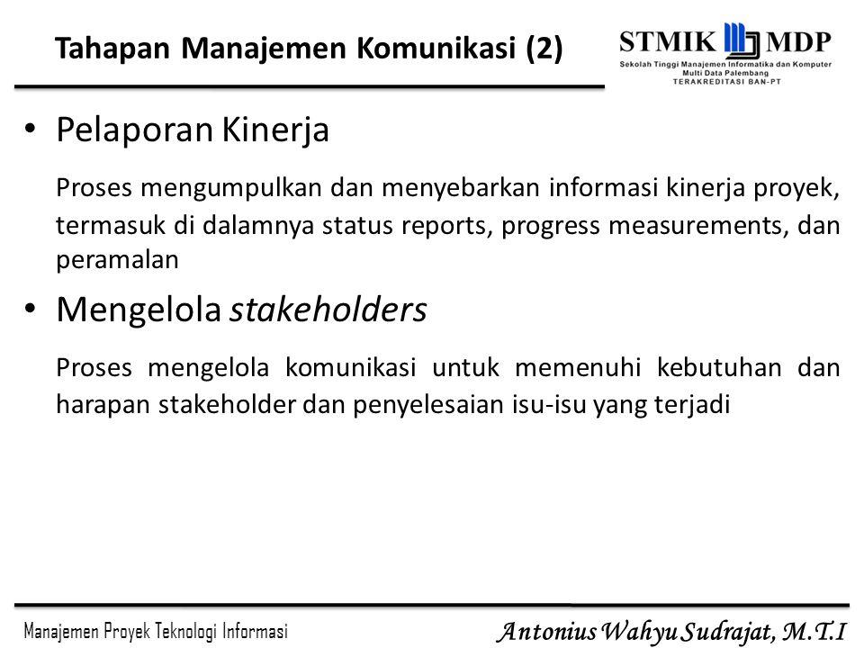 Manajemen Proyek Teknologi Informasi Antonius Wahyu Sudrajat, M.T.I SE 3773 MPTI – Komunikasi - IMD16 Performance Reports Informasi yang terkandung didalamnya, antara lain : Status reports, yang berisi tentang sejauh mana proyek sudah berjalan dalam kerangka ruang lingkup, waktu dan biaya.