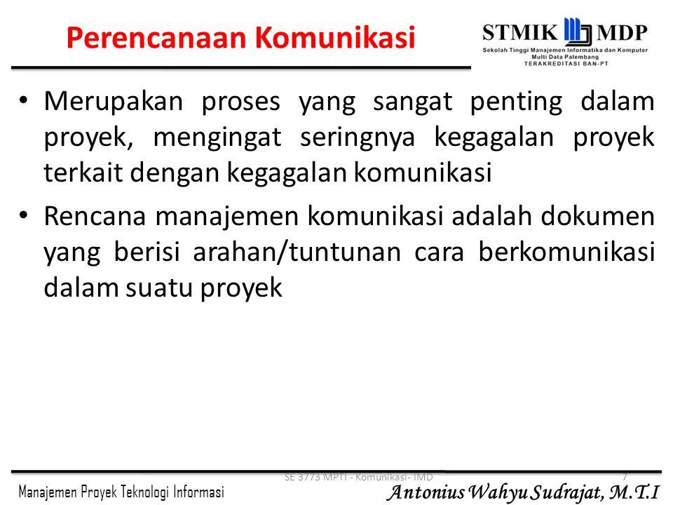 Manajemen Proyek Teknologi Informasi Antonius Wahyu Sudrajat, M.T.I SE 3773 MPTI - Komunikasi- IMD7 Perencanaan Komunikasi Merupakan proses yang sanga