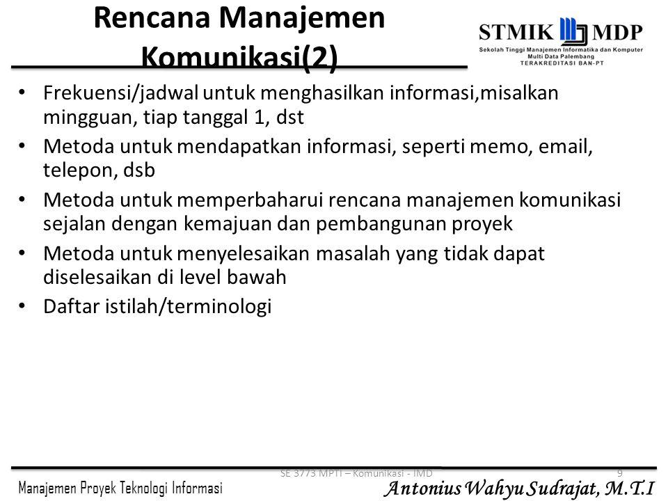 Manajemen Proyek Teknologi Informasi Antonius Wahyu Sudrajat, M.T.I SE 3773 MPTI – Komunikasi - IMD9 Rencana Manajemen Komunikasi(2) Frekuensi/jadwal
