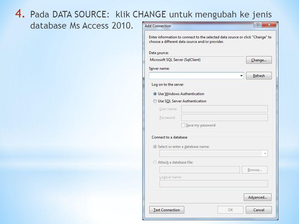 4. Pada DATA SOURCE: klik CHANGE untuk mengubah ke jenis database Ms Access 2010.