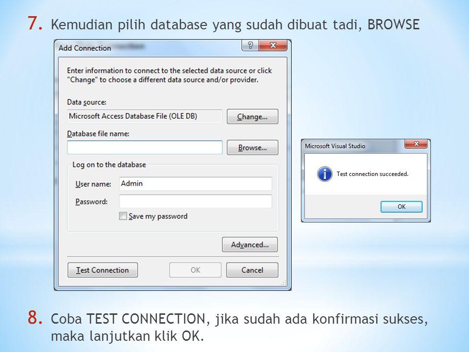 7. Kemudian pilih database yang sudah dibuat tadi, BROWSE 8. Coba TEST CONNECTION, jika sudah ada konfirmasi sukses, maka lanjutkan klik OK.