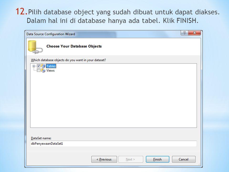 12. Pilih database object yang sudah dibuat untuk dapat diakses. Dalam hal ini di database hanya ada tabel. Klik FINISH.