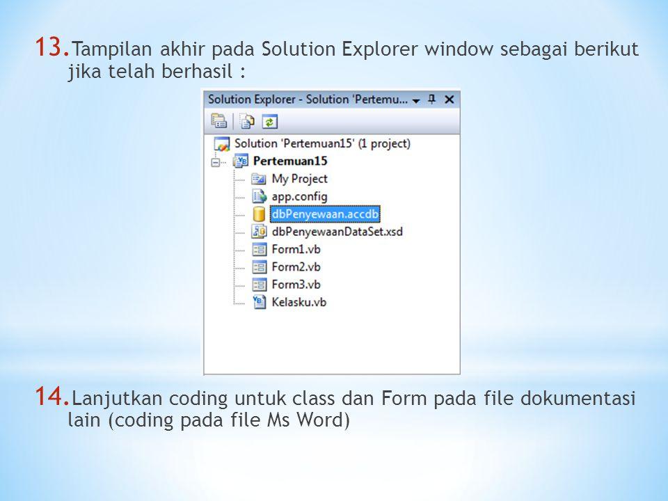 13. Tampilan akhir pada Solution Explorer window sebagai berikut jika telah berhasil : 14. Lanjutkan coding untuk class dan Form pada file dokumentasi