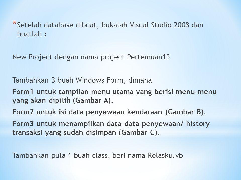 * Setelah database dibuat, bukalah Visual Studio 2008 dan buatlah : New Project dengan nama project Pertemuan15 Tambahkan 3 buah Windows Form, dimana