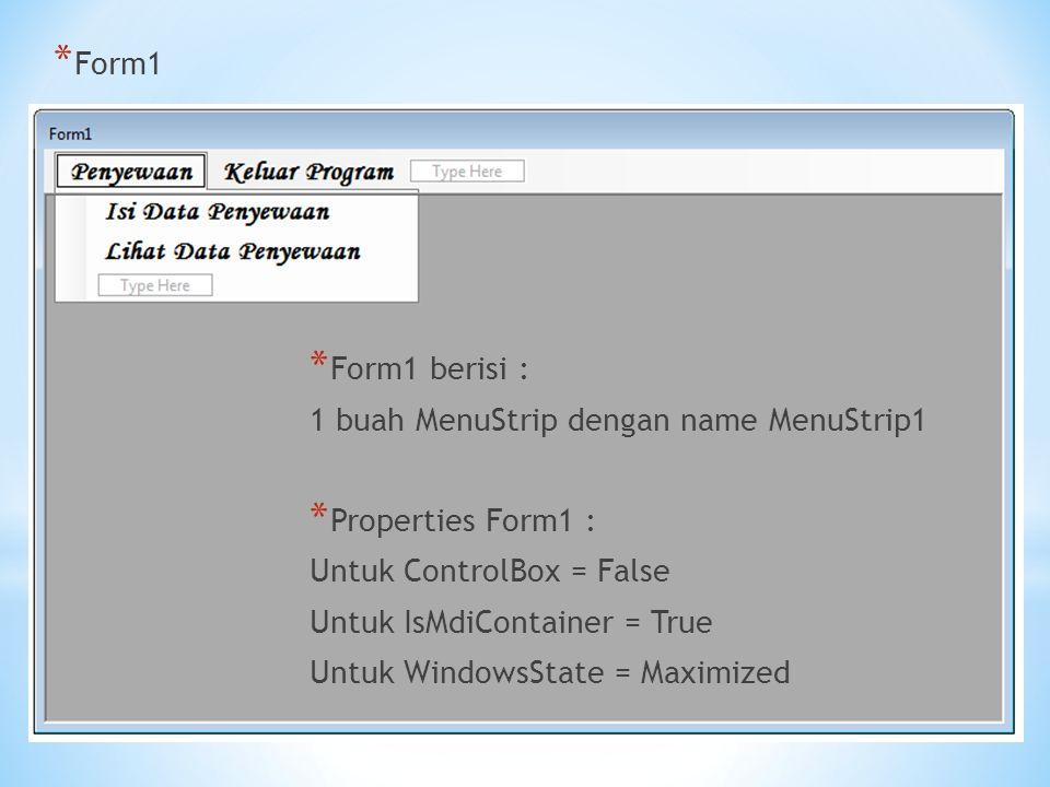 * Form1 * Form1 berisi : 1 buah MenuStrip dengan name MenuStrip1 * Properties Form1 : Untuk ControlBox = False Untuk IsMdiContainer = True Untuk Windo