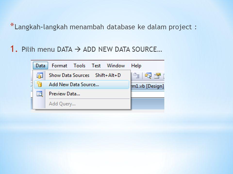 * Langkah-langkah menambah database ke dalam project : 1. Pilih menu DATA  ADD NEW DATA SOURCE…