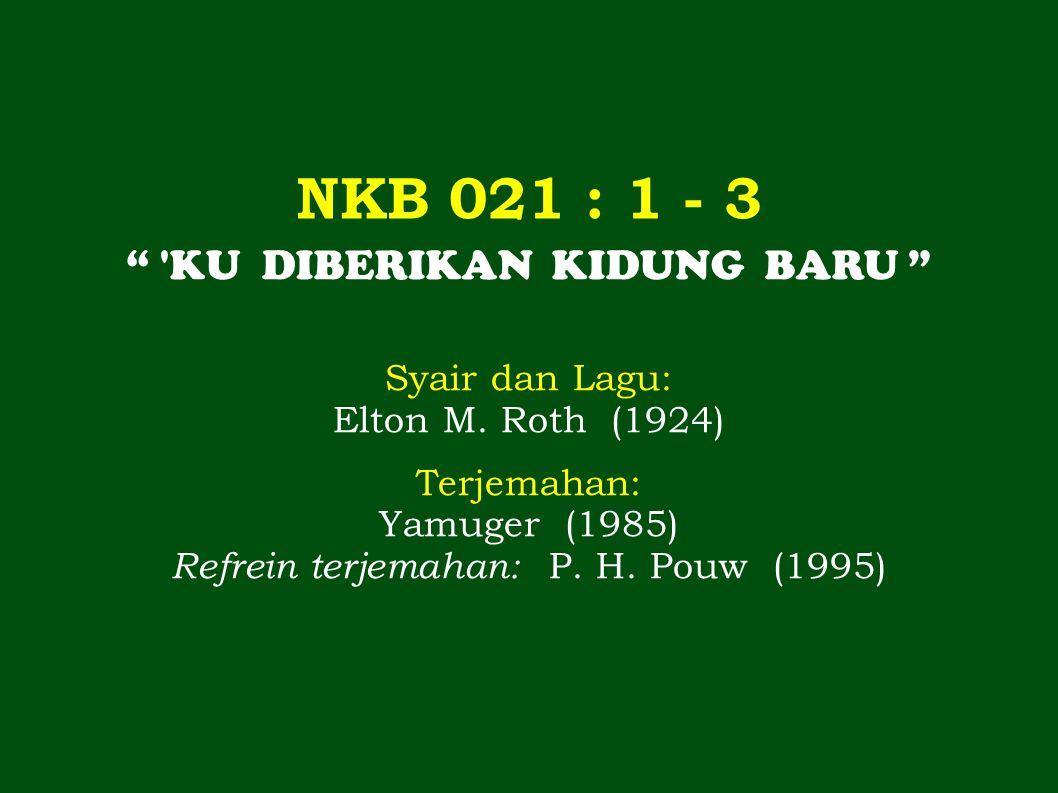 NKB 021 : 1 - 3 KU DIBERIKAN KIDUNG BARU Syair dan Lagu: Elton M.
