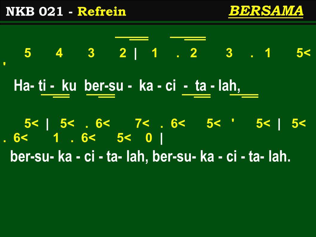 5 4 3 2 | 1. 2 3. 1 5< ' Ha- ti - ku ber-su - ka - ci - ta - lah, 5< | 5<. 6< 7<. 6< 5< ' 5< | 5<. 6< 1. 6< 5< 0 | ber-su- ka - ci - ta- lah, ber-su-