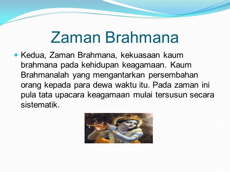 Zaman Brahmana Kedua, Zaman Brahmana, kekuasaan kaum brahmana pada kehidupan keagamaan. Kaum Brahmanalah yang mengantarkan persembahan orang kepada pa
