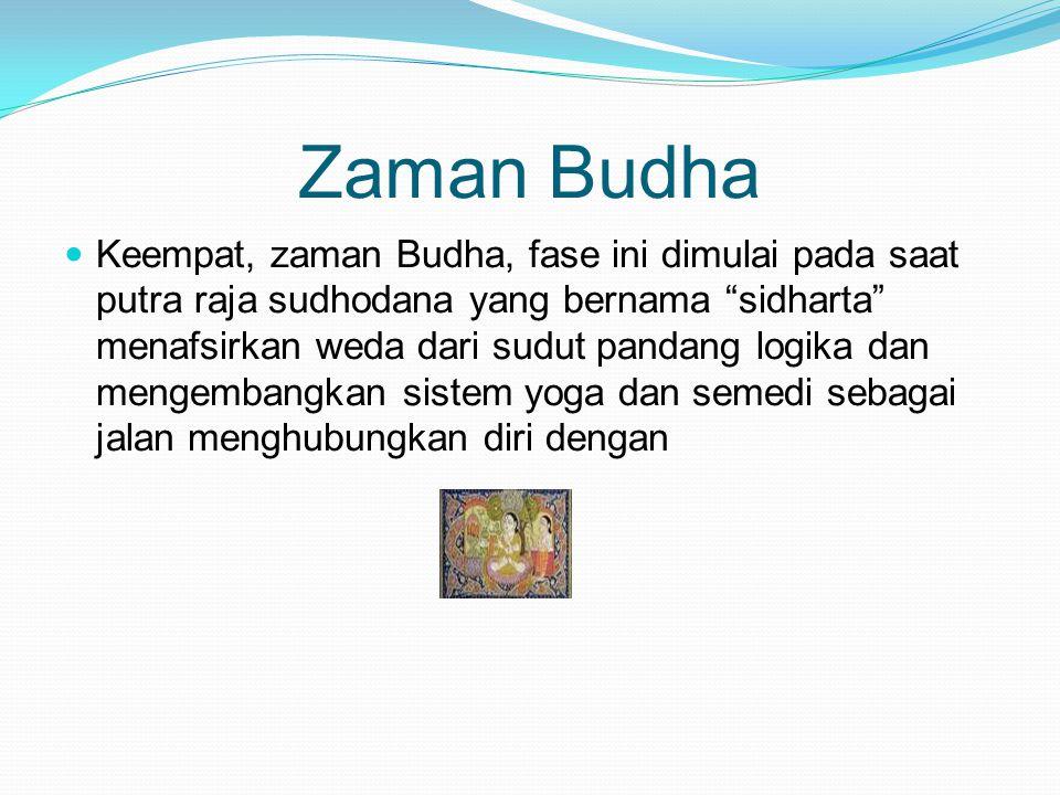 """Zaman Budha Keempat, zaman Budha, fase ini dimulai pada saat putra raja sudhodana yang bernama """"sidharta"""" menafsirkan weda dari sudut pandang logika d"""
