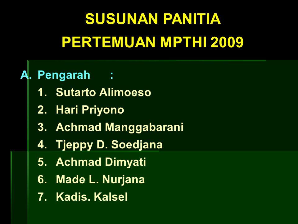 SUSUNAN PANITIA PERTEMUAN MPTHI 2009 A.Pengarah: 1. Sutarto Alimoeso 2. Hari Priyono 3. Achmad Manggabarani 4. Tjeppy D. Soedjana 5. Achmad Dimyati 6.