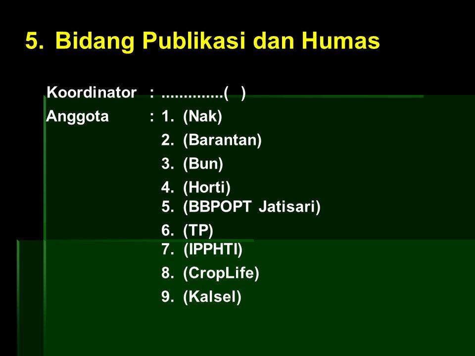 5. Bidang Publikasi dan Humas Koordinator :..............( ) Anggota : 1. (Nak) 2. (Barantan) 3. (Bun) 4. (Horti) 5. (BBPOPT Jatisari) 6. (TP) 7. (IPP