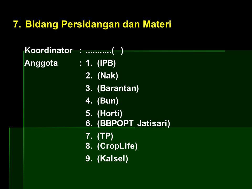 7. Bidang Persidangan dan Materi Koordinator :...........( ) Anggota : 1. (IPB) 2. (Nak) 3. (Barantan) 4. (Bun) 5. (Horti) 6. (BBPOPT Jatisari) 7. (TP