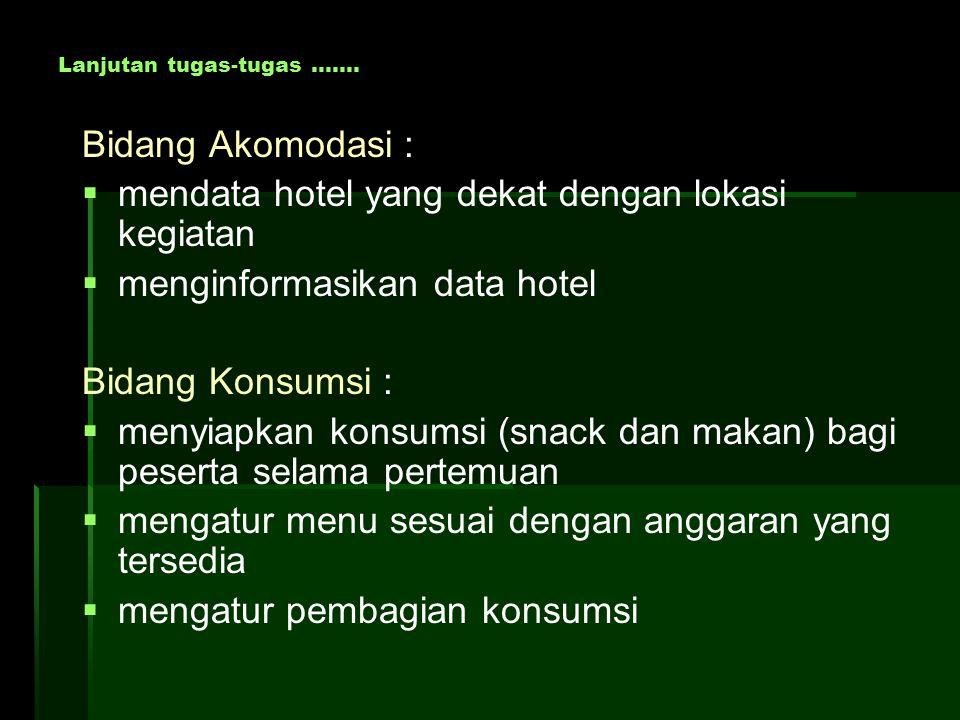 Bidang Akomodasi :   mendata hotel yang dekat dengan lokasi kegiatan   menginformasikan data hotel Bidang Konsumsi :   menyiapkan konsumsi (snac
