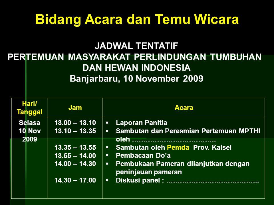 Bidang Acara dan Temu Wicara JADWAL TENTATIF PERTEMUAN MASYARAKAT PERLINDUNGAN TUMBUHAN DAN HEWAN INDONESIA Banjarbaru, 10 November 2009 Hari/ Tanggal