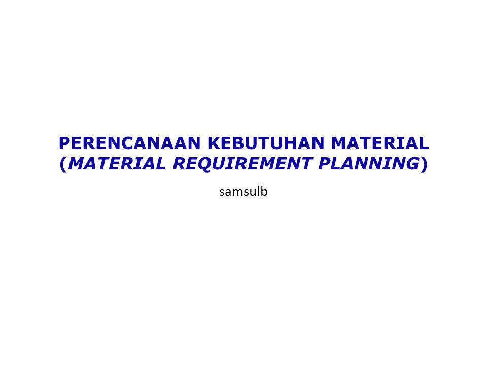 PERENCANAAN KEBUTUHAN MATERIAL (MATERIAL REQUIREMENT PLANNING) samsulb