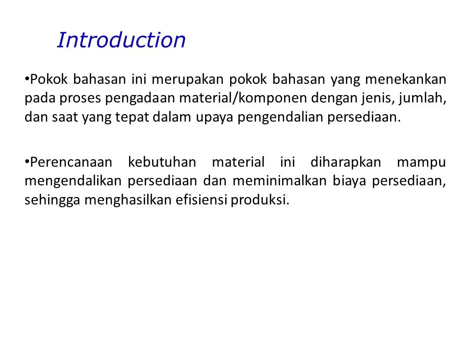 Material Requirement Planning (MRP) Definisi Suatu prosedur logis berupa aturan keputusan dan teknik transaksi berbasis komputer yang dirancang untuk menterjemahkan jadwal induk produksi menjadi kebutuhan bersih untuk semua item.