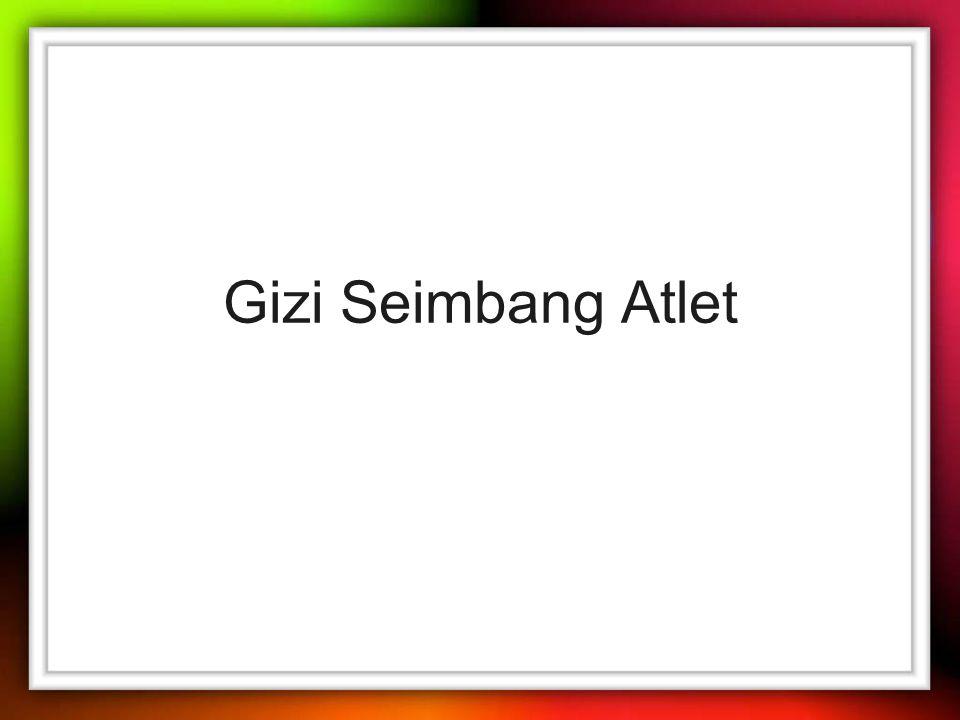 Pendahuluan Gizi Seimbang merupakan salah satu faktor penentu keberhasilan atlet untuk meraih kemenangan.