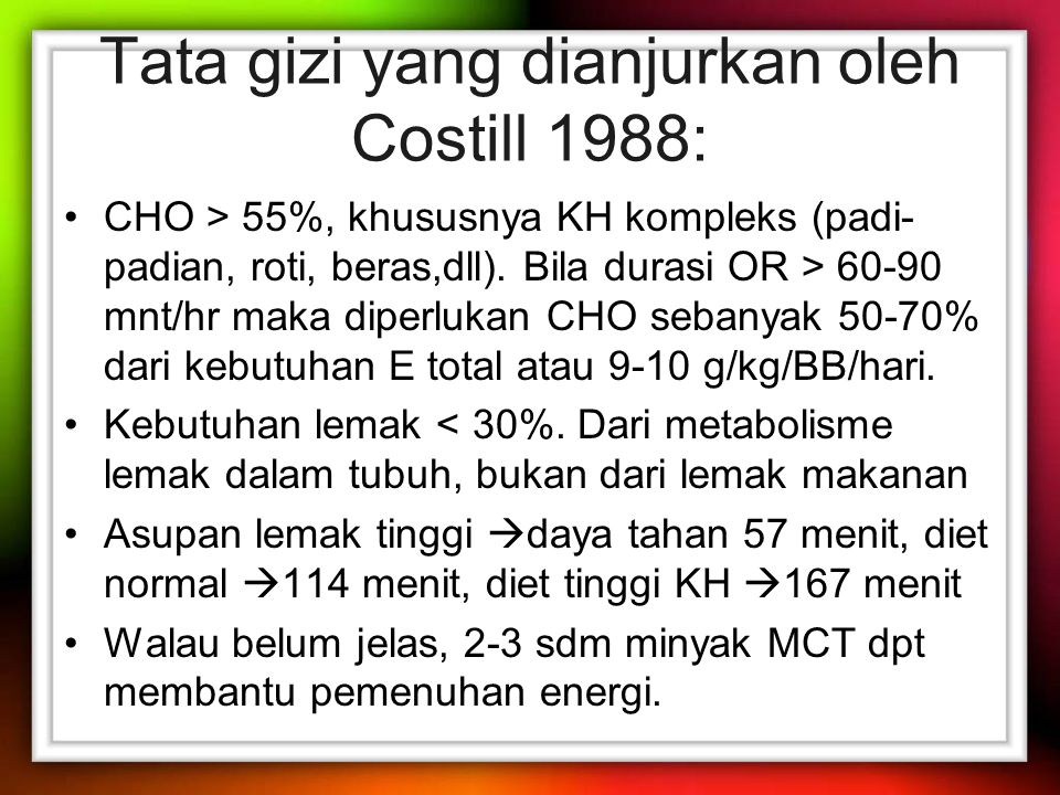 Tata gizi yang dianjurkan oleh Costill 1988: CHO > 55%, khususnya KH kompleks (padi- padian, roti, beras,dll).