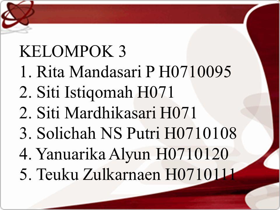 KELOMPOK 3 1. Rita Mandasari P H0710095 2. Siti Istiqomah H071 2. Siti Mardhikasari H071 3. Solichah NS Putri H0710108 4. Yanuarika Alyun H0710120 5.