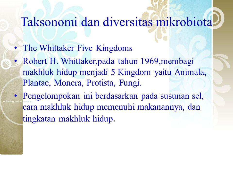 Taksonomi dan diversitas mikrobiota The Whittaker Five Kingdoms Robert H. Whittaker,pada tahun 1969,membagi makhluk hidup menjadi 5 Kingdom yaitu Anim