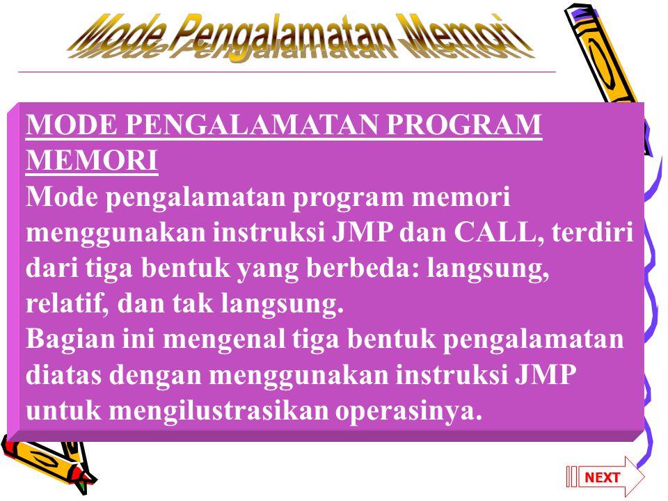 MODE PENGALAMATAN PROGRAM MEMORI Mode pengalamatan program memori menggunakan instruksi JMP dan CALL, terdiri dari tiga bentuk yang berbeda: langsung, relatif, dan tak langsung.