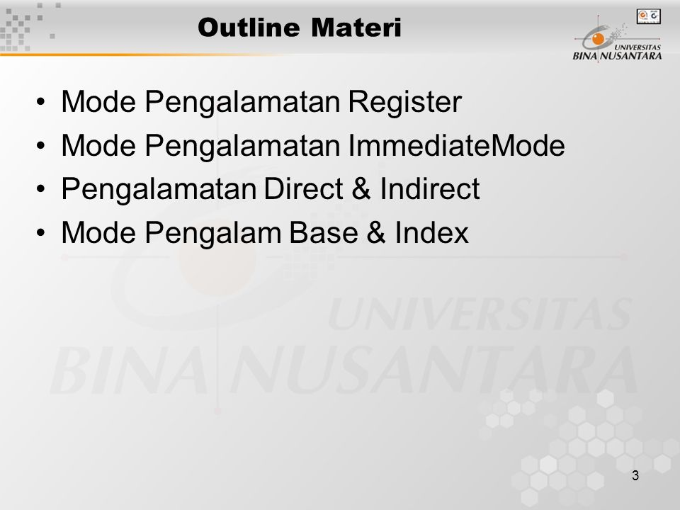 3 Outline Materi Mode Pengalamatan Register Mode Pengalamatan ImmediateMode Pengalamatan Direct & Indirect Mode Pengalam Base & Index