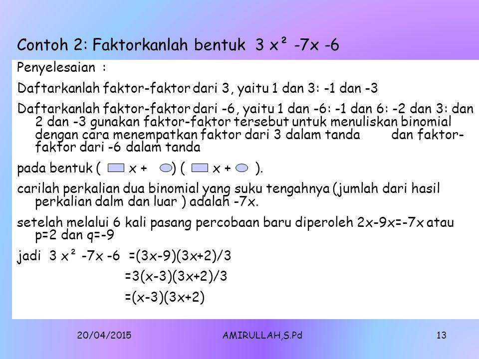20/04/2015AMIRULLAH,S.Pd12 2. Pemfaktoran bentuk a x²+ bx + c, dengan syarat, a ≠ 1 Pemfaktoran bentuk a x² + bx + c dengan a ≠ 1 dapat dianggap mempu
