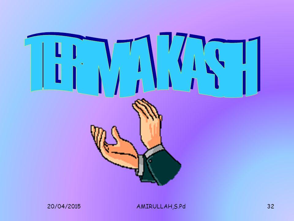 20/04/2015AMIRULLAH,S.Pd31 Lembar Evaluasi Siswa Mata Pelajaran : Matematika Kelas/ Semester: VIII/ 1 Kompetensi Dasar: Menentukan faktor- faktor suku aljabar Indikator: memfaktorkan suku bentuk aljabar sampai dengan suku tiga waktu:15 menit Soal A : Faktorkanlah bentuk – bentuk berikut 1.