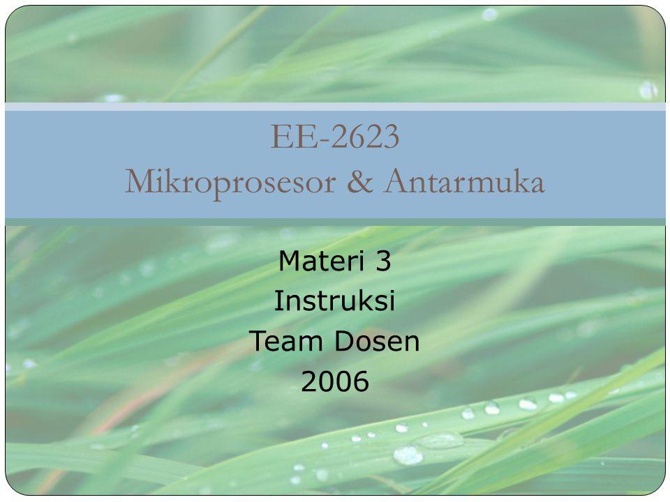 EE-2623 Mikroprosesor & Antarmuka Materi 3 Instruksi Team Dosen 2006