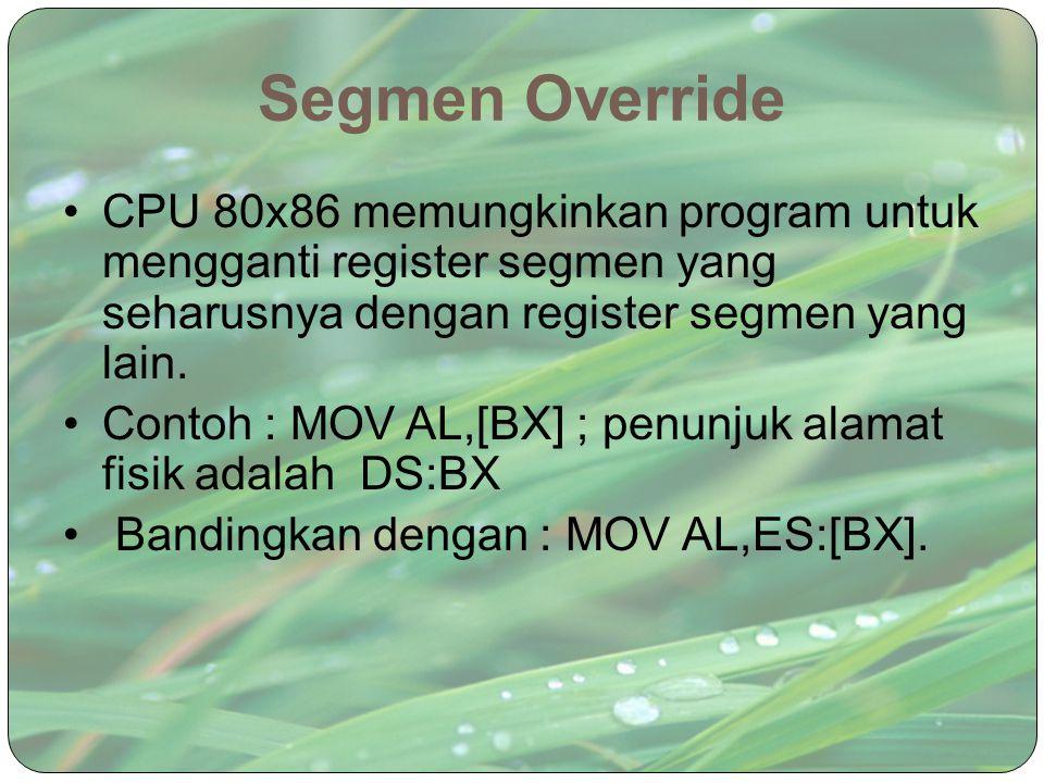 Segmen Override CPU 80x86 memungkinkan program untuk mengganti register segmen yang seharusnya dengan register segmen yang lain. Contoh : MOV AL,[BX]