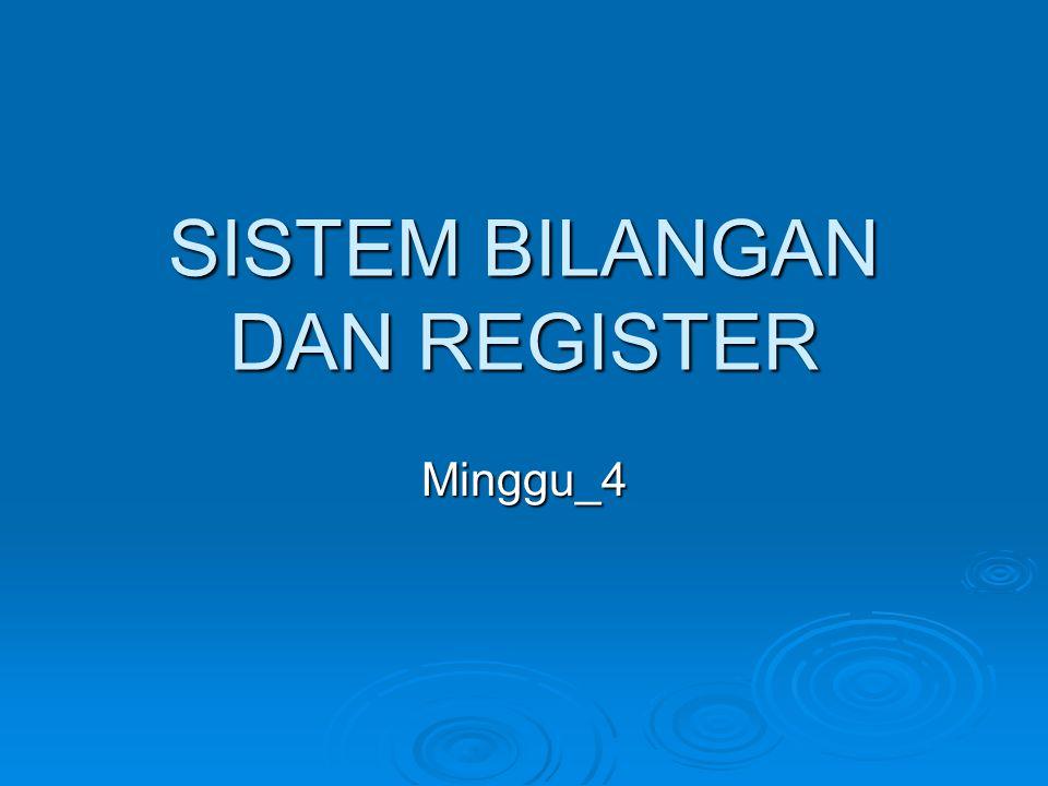 SISTEM BILANGAN DAN REGISTER Minggu_4