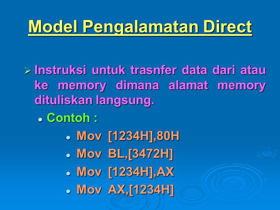 Model Pengalamatan Direct  Instruksi untuk trasnfer data dari atau ke memory dimana alamat memory dituliskan langsung. Contoh : Contoh : Mov[1234H],8