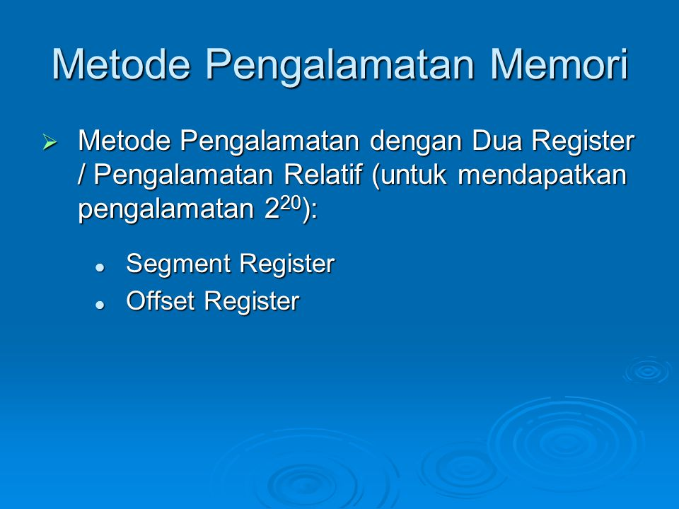 Metode Pengalamatan Memori  Metode Pengalamatan dengan Dua Register / Pengalamatan Relatif (untuk mendapatkan pengalamatan 2 20 ): Segment Register S
