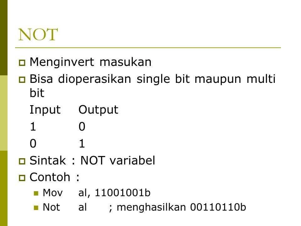 NOT  Menginvert masukan  Bisa dioperasikan single bit maupun multi bit InputOutput 10 01  Sintak : NOT variabel  Contoh : Moval, 11001001b Notal;
