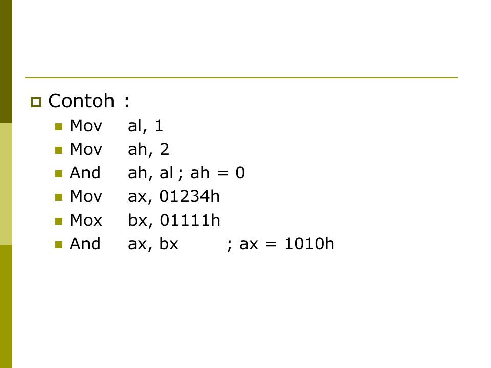  Contoh : Moval, 1 Movah, 2 Andah, al; ah = 0 Movax, 01234h Moxbx, 01111h Andax, bx; ax = 1010h