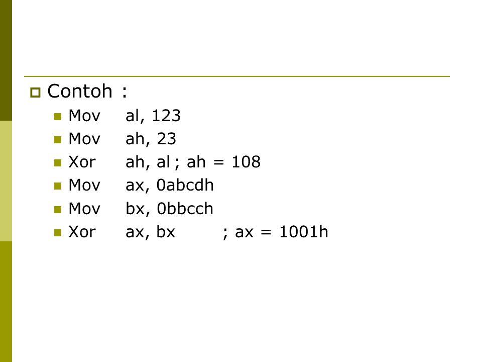 Contoh : Moval, 123 Movah, 23 Xorah, al; ah = 108 Movax, 0abcdh Movbx, 0bbcch Xorax, bx; ax = 1001h