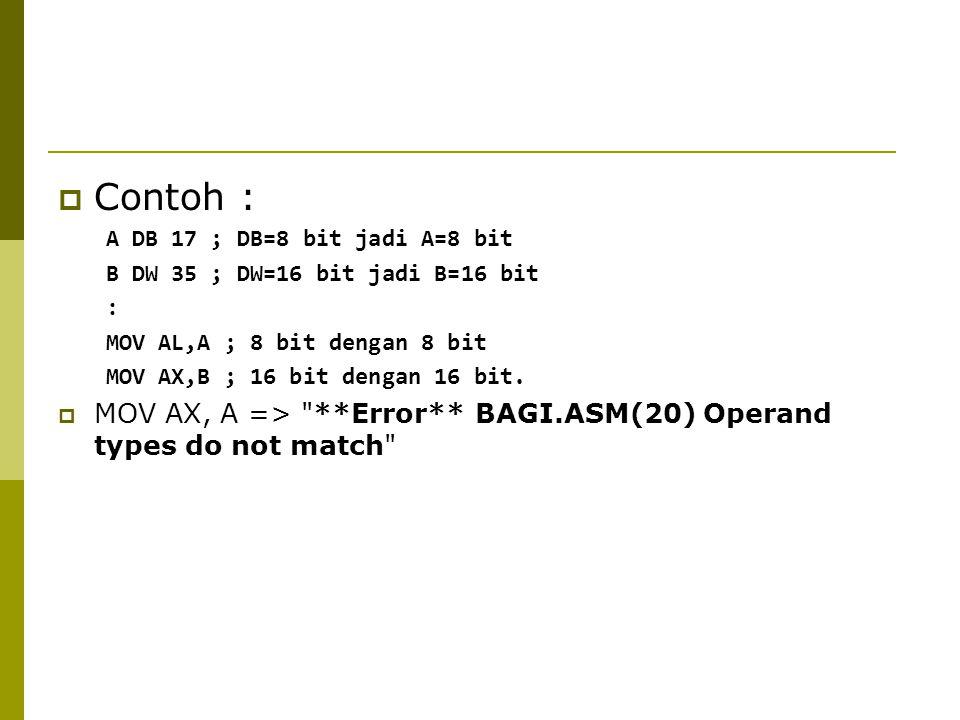  Contoh : A DB 17 ; DB=8 bit jadi A=8 bit B DW 35 ; DW=16 bit jadi B=16 bit : MOV AL,A ; 8 bit dengan 8 bit MOV AX,B ; 16 bit dengan 16 bit.  MOV AX