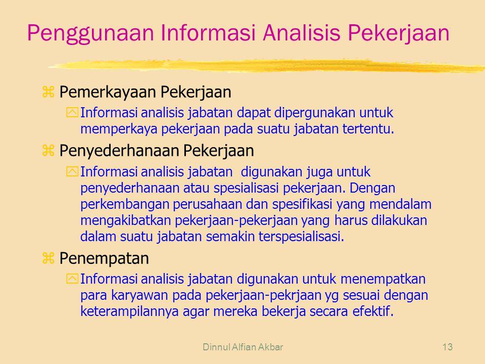 Dinnul Alfian Akbar13 Penggunaan Informasi Analisis Pekerjaan zPemerkayaan Pekerjaan yInformasi analisis jabatan dapat dipergunakan untuk memperkaya p