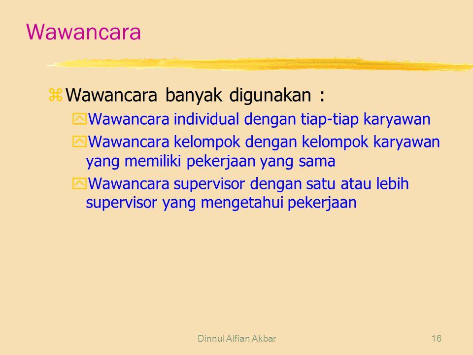 Dinnul Alfian Akbar16 Wawancara zWawancara banyak digunakan : yWawancara individual dengan tiap-tiap karyawan yWawancara kelompok dengan kelompok kary