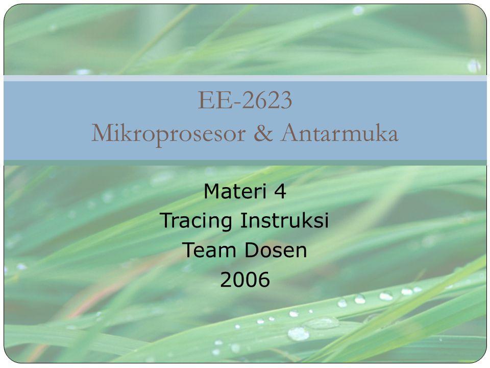 EE-2623 Mikroprosesor & Antarmuka Materi 4 Tracing Instruksi Team Dosen 2006