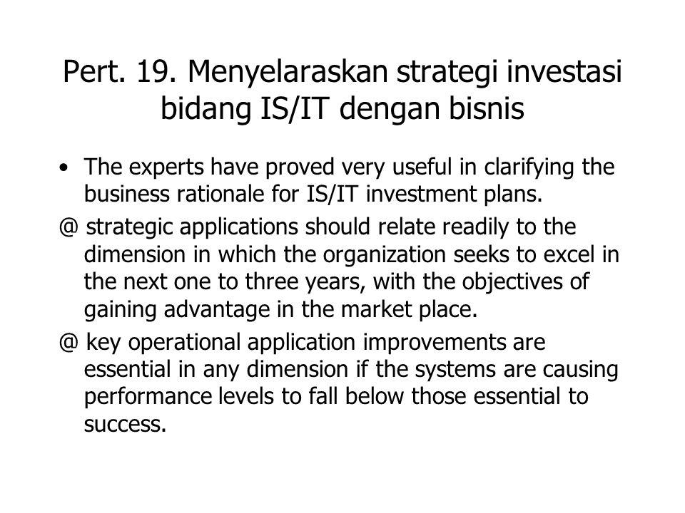 Pert. 19. Menyelaraskan strategi investasi bidang IS/IT dengan bisnis The experts have proved very useful in clarifying the business rationale for IS/