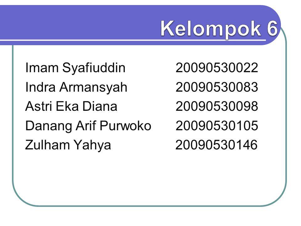 Imam Syafiuddin 20090530022 Indra Armansyah 20090530083 Astri Eka Diana 20090530098 Danang Arif Purwoko20090530105 Zulham Yahya 20090530146