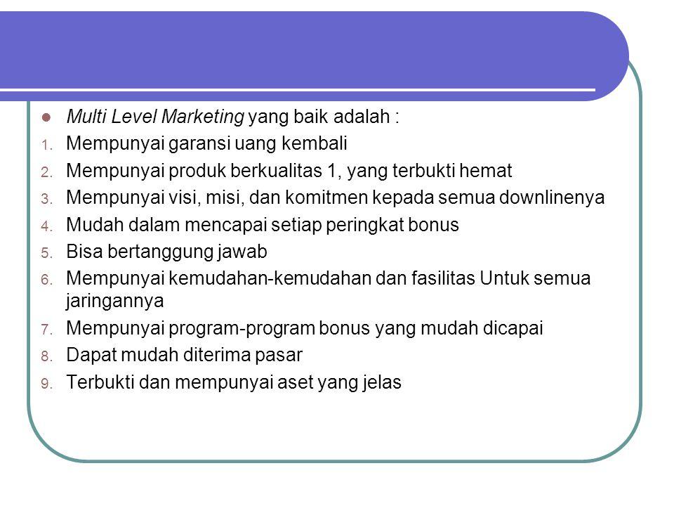 Multi Level Marketing yang baik adalah : 1. Mempunyai garansi uang kembali 2. Mempunyai produk berkualitas 1, yang terbukti hemat 3. Mempunyai visi, m