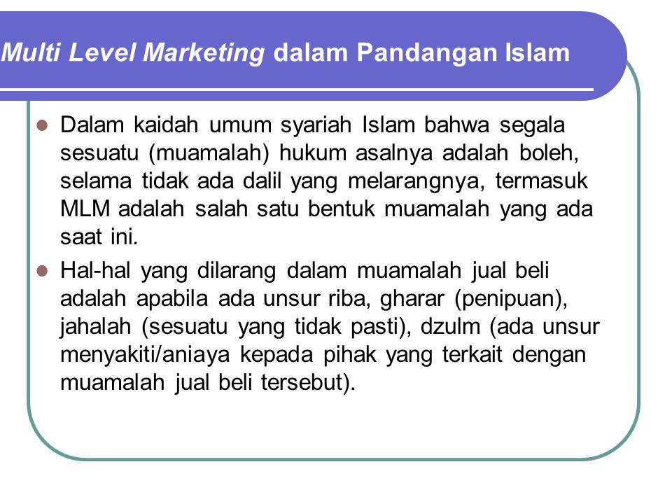Multi Level Marketing dalam Pandangan Islam Dalam kaidah umum syariah Islam bahwa segala sesuatu (muamalah) hukum asalnya adalah boleh, selama tidak a
