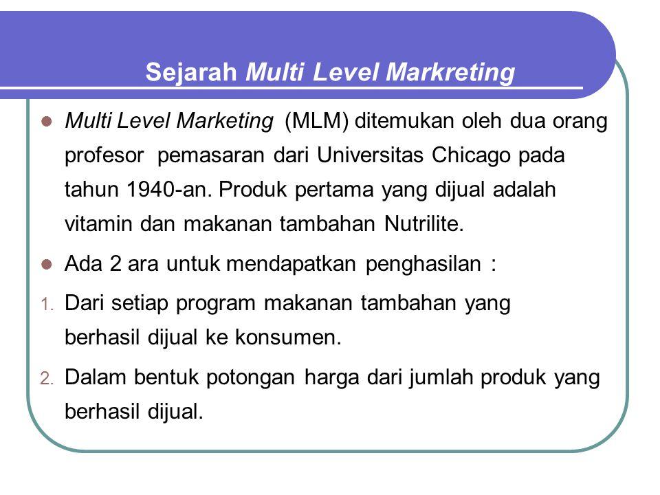 Sejarah Multi Level Markreting Multi Level Marketing (MLM) ditemukan oleh dua orang profesor pemasaran dari Universitas Chicago pada tahun 1940-an. Pr