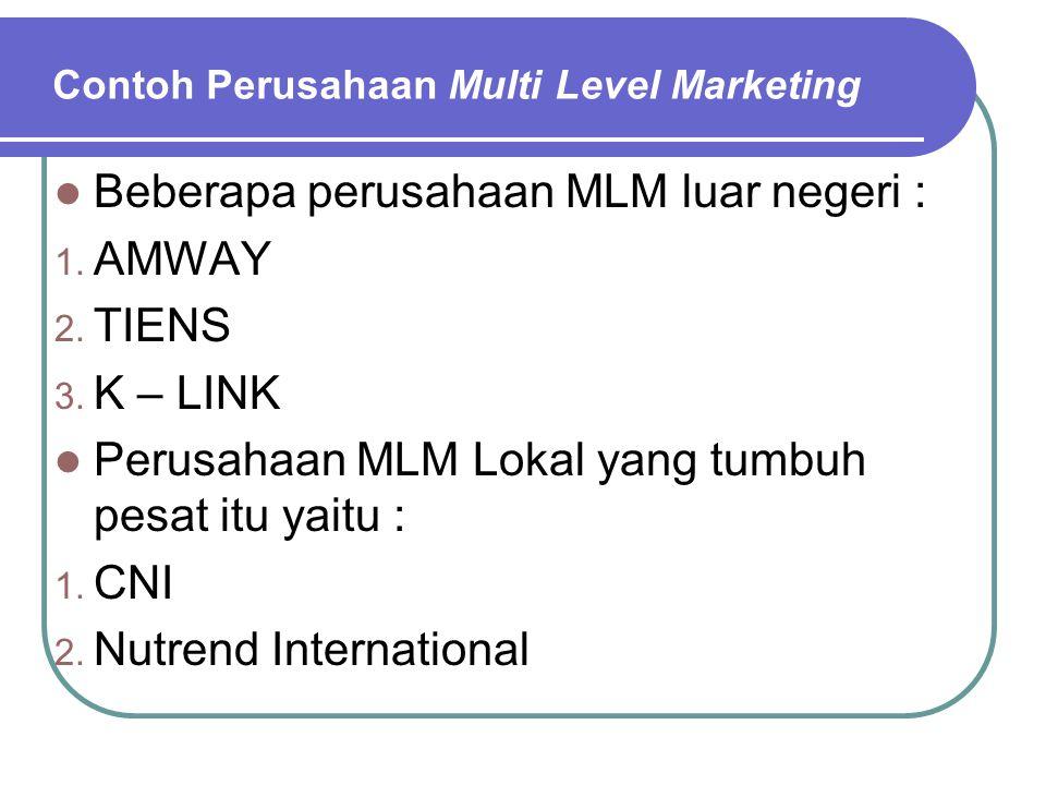 Contoh Perusahaan Multi Level Marketing Beberapa perusahaan MLM luar negeri : 1. AMWAY 2. TIENS 3. K – LINK Perusahaan MLM Lokal yang tumbuh pesat itu