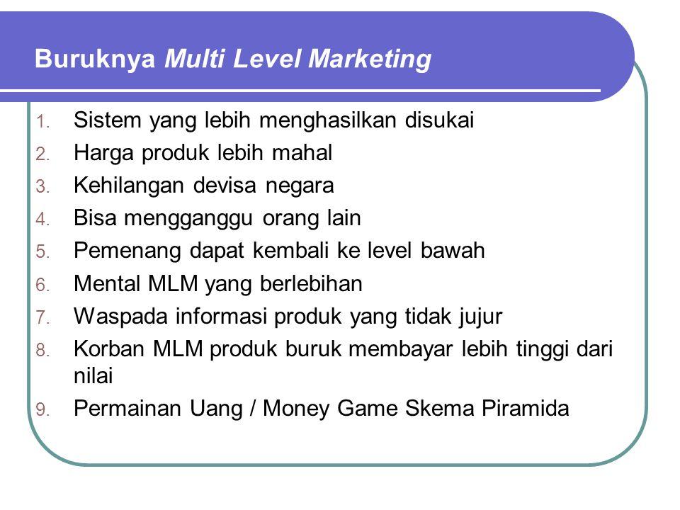 Buruknya Multi Level Marketing 1. Sistem yang lebih menghasilkan disukai 2. Harga produk lebih mahal 3. Kehilangan devisa negara 4. Bisa mengganggu or