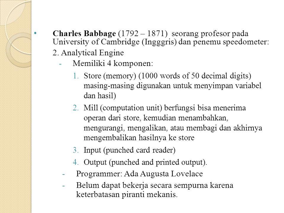 Charles Babbage (1792 – 1871) seorang profesor pada University of Cambridge (Ingggris) dan penemu speedometer: 2. Analytical Engine -Memiliki 4 kompon